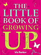 The Little Book of Growing Up by Victoria…