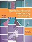 Psychiatric and mental health nursing : the craft of caring / edited by Phil Barker