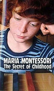 The Secret of Childhood de Maria Montessori