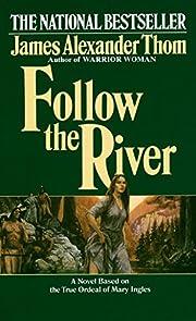 Follow the River: A Novel – tekijä: James…