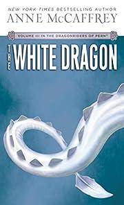 The White Dragon (Dragonriders of Pern Vol…