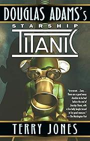Douglas Adams's Starship Titanic: A Novel by…