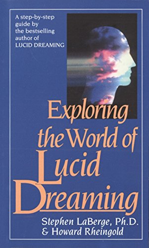 Exploring the World of Lucid Dreaming by Stephen LaBerge, Ph.D.