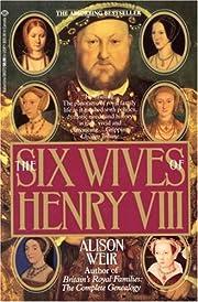 Six Wives of Henry VIII de Alison Weir