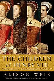 The Children of Henry VIII por Alison Weir