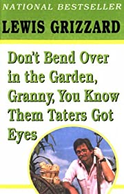 Don't Bend Over in the Garden, Granny, You…
