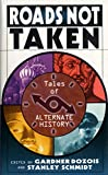 Roads not taken : tales of alternate history / edited by Gardner Dozois and Stanley Schmidt