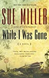 While I Was Gone (Book) written by Sue Miller
