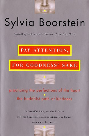 Pay Attention, for Goodness' Sake: Practicing the Perfections of the Heart--The Buddhist Path of Kindness, Boorstein Ph.D., Sylvia
