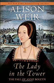 The Lady in the Tower: The Fall of Anne…