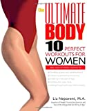 The ultimate body : 10 perfect workouts for women / Liz Neporent