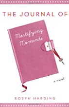 The Journal of Mortifying Moments: A Novel…