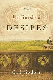 Unfinished Desires: A Novel de Gail Godwin