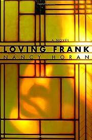Loving Frank : a novel – tekijä: Nancy…