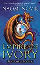 Empire of Ivory (Temeraire, Book 4) by Naomi…