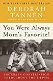 You Were Always Mom's Favorite!: Sisters in Conversation Throughout Their Lives (Book) written by Deborah Tannen