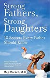 Strong Fathers, Strong Daughters: 10 Secrets…