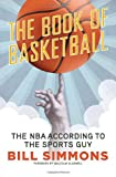 The book of basketball : the NBA according to the sports guy / Bill Simmons