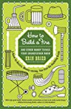 How to build a fire : and other handy things your grandfather knew / Erin Bried