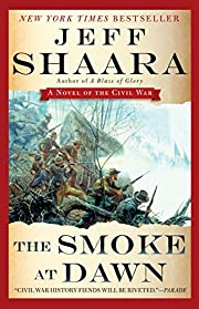The Smoke at Dawn: A Novel of the Civil War…