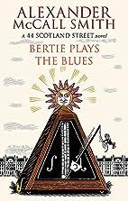 Bertie Plays the Blues. Alexander McCall…