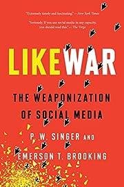 LikeWar: The Weaponization of Social Media…