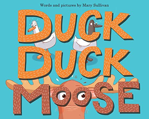 Duck, Duck, Moose by Mary Sullivan