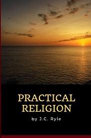 J.C. Ryle - Practical Religion af J.C. Ryle