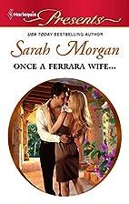 Once a Ferrara Wife... (Harlequin Presents)…
