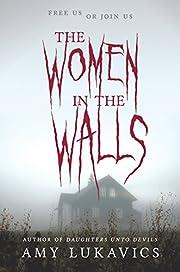 The Women in the Walls de Amy Lukavics