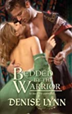 Bedded by the Warrior by Denise Lynn