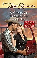A Cowboy's Redemption by Jeannie Watt