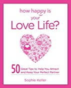 How Happy Is Your Love Life?: 50 Great Tips…