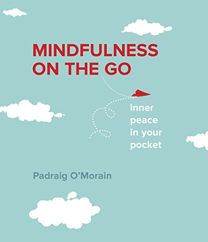 Mindfulness On The Go: Inner Peace In Your Pocket by Padraig O