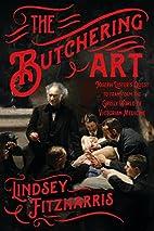 The Butchering Art: Joseph Lister's Quest to…