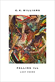 Falling Ill: Last Poems de C. K. Williams