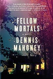 Fellow Mortals: A Novel von Dennis Mahoney