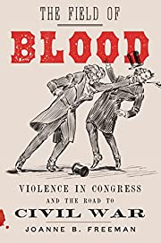 The Field of Blood : Violence in Congress…