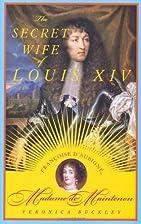 The Secret Wife of Louis XIV: Françoise…