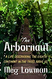 The Arbornaut: A Life Discovering the Eighth…