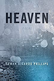 Heaven: Poems de Rowan Ricardo Phillips