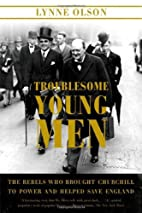 Troublesome Young Men: The Rebels Who…