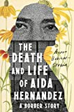 The Death and Life of Aida Hernandez: A Border Story, Bobrow-Strain, Aaron