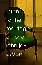 Listen to the Marriage by John Jay Osborn