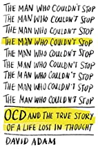 The Man Who Couldn't Stop: OCD and the…
