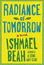 Radiance of Tomorrow: A Novel by Ishmael…