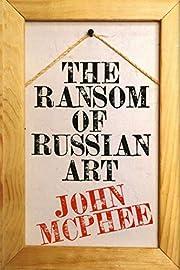 The Ransom of Russian Art de John McPhee