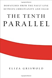 The Tenth Parallel: Dispatches from the…