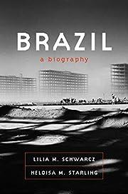 Brazil: A Biography by Lilia M. Schwarcz