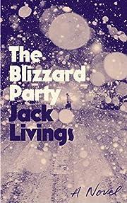 The Blizzard Party: A Novel par Jack Livings